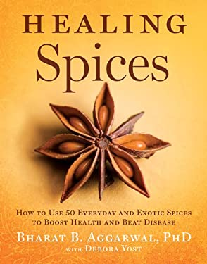 Healing Spices: How to Use 50 Everyday and Exotic Spices to Boost Health and Beat Disease 9781402776632