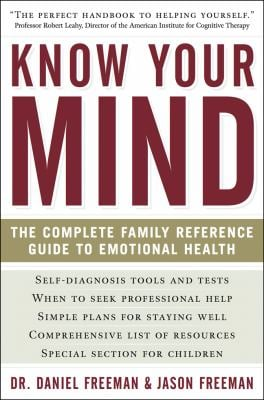 Know Your Mind: The Complete Family Reference Guide to Emotional Health 9781402777110