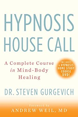 Hypnosis House Call: A Complete Course in Mind-Body Healing [With DVD] 9781402777479