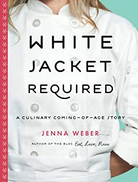 White Jacket Required: A Culinary Coming-Of-Age Story 9781402777776