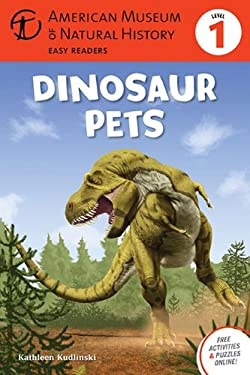 Dinosaur Pets: (Level 1) (Amer Museum of Nat History Easy Readers) Kathleen Kudlinski, American Museum of Natural History and Julius Csotonyi