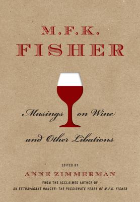 M.F.K. Fisher: Musings on Wine and Other Libations 9781402778131