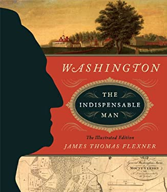 Washington: The Indispensable Man: The Illustrated Edition 9781402778216