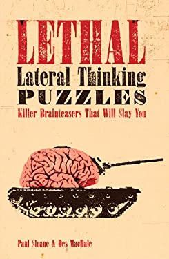 Lethal Lateral Thinking Puzzles: Killer Brainteasers That Will Slay You 9781402778810