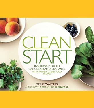 Clean Start: Inspiring You to Eat Clean and Live Well with 100 New Clean Food Recipes 9781402779053