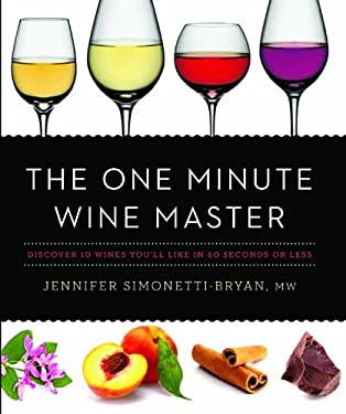 The One Minute Wine Master: Discover 10 Wines You'll Like in 60 Seconds or Less 9781402780226