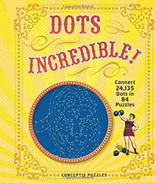 Dots Incredible!: Connect 24,135 Dots in 84 Puzzles 9781402782237