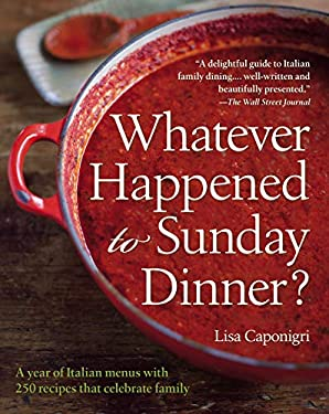 Whatever Happened to Sunday Dinner?: A Year of Italian Menus with 250 Recipes That Celebrate Family 9781402784828