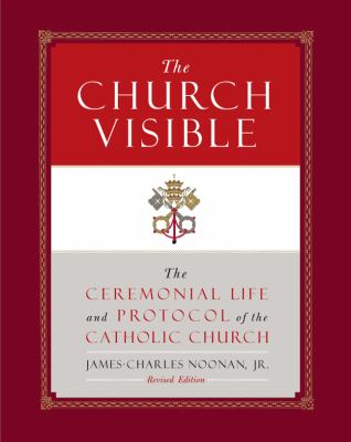 The Church Visible: The Ceremonial Life and Protocol of the Catholic Church 9781402787300