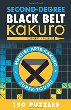 Second-Degree Black Belt Kakuro: Conceptis Puzzles 9781402787973
