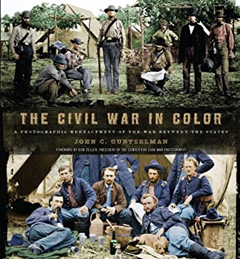The Civil War in Color: A Photographic Reenactment of the War Between the States 9781402790812