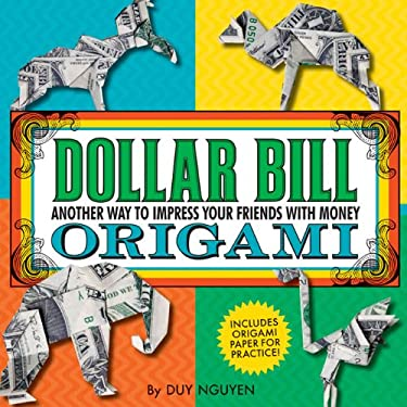 Dollar Bill Origami: Another Way to Impress Your Friends with Money 9781402791482
