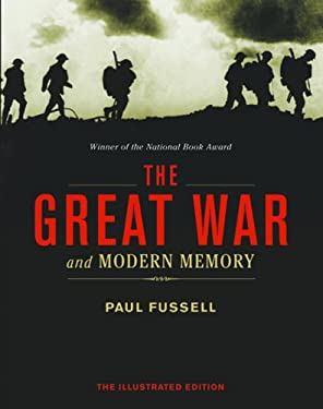 The Great War and Modern Memory: The Illustrated Edition 9781402791666