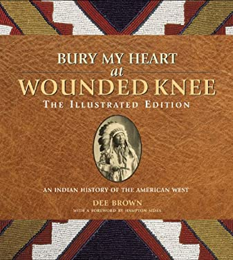 Bury My Heart at Wounded Knee: The Illustrated Edition: An Indian History of the American West 9781402793370