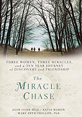 The Miracle Chase: Three Women, Three Miracles, and a Ten Year Journey of Discovery and Friendship 9781402795459