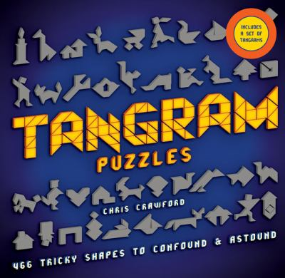 Tangram Puzzles: 466 Tricky Shapes to Confound & Astound [With Tangrams]