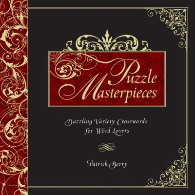 Puzzle Masterpieces: Dazzling Variety Crosswords for Word Lovers 9781402797262