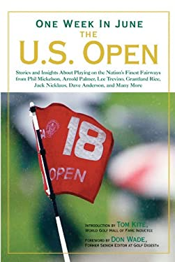 One Week in June: The U.S. Open: Stories and Insights about Playing on the Nation's Finest Fairways from Phil Mickelson, Arnold Palmer, Lee Trevino, G 9781402797545