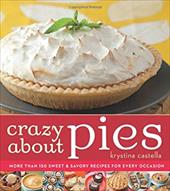 Crazy about Pies : More Than 150 Sweet & Savory Recipes for Every Occasion