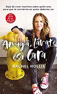 Amiga, lvate esa cara: Deja de creer mentiras sobre quin eres para que te conviertas en quien deberas ser (Spanish Edition)