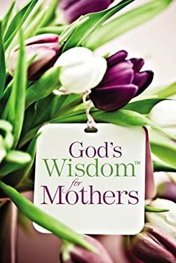God's Wisdom for Mothers 9781404189560