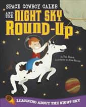 Space Cowboy Caleb and the Night Sky Round-Up: Learning about the Night Sky (Take It Outside) 22854701