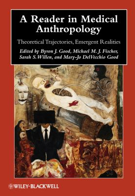 A Reader in Medical Anthropology: Theoretical Trajectories, Emergent Realities 9781405183147