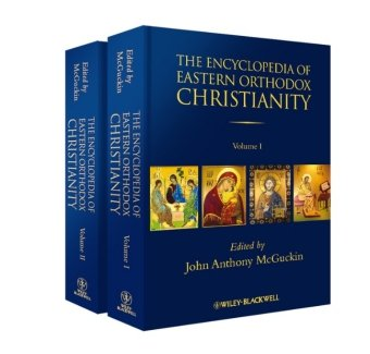 The Encyclopedia of Eastern Orthodox Christianity the Encyclopedia of Eastern Orthodox Christianity 9781405185394