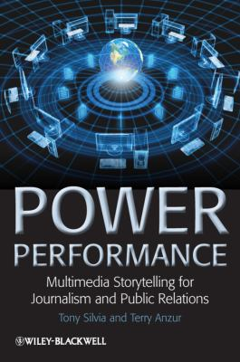 Power Performance: Multimedia Storytelling for Journalism and Public Relations 9781405198684