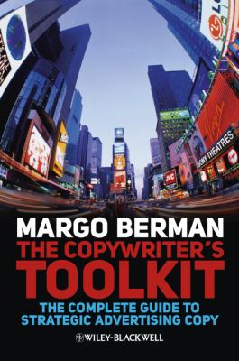 The Copywriter's Toolkit: The Complete Guide to Strategic Advertising Copy 9781405199520