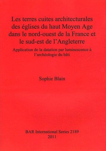 Les Terres Cuites Architecturales Des Eglises Du Haut Moyen Age Dans le Nord-Ouest de la France Et le Sud-Est de L'Angleterre: Application de la Datat
