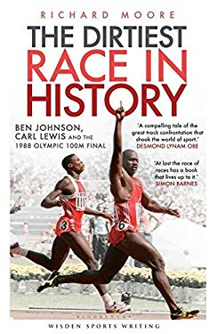 Dirtiest Race in History: Ben Johnson, Carl Lewis and the Olympic 100m Final 9781408135952