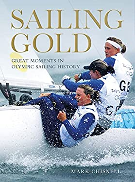 Sailing Gold: Great Moments in Olympic Sailing History 9781408146477