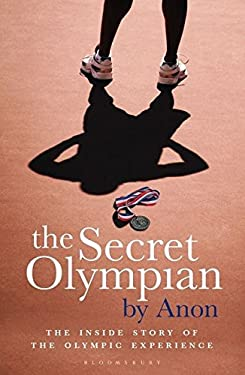 The Secret Olympian: The Inside Story of the Olympic Experience 9781408154922