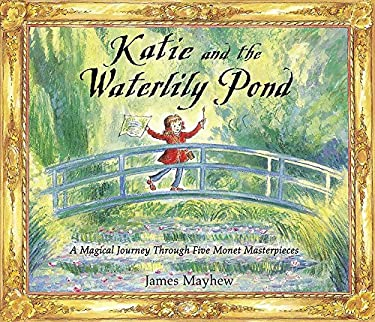 Katie and the Waterlily Pond: A Magical Journey Through Five Monet Masterpieces 9781408304631
