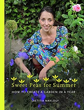 Sweet Peas for Summer: How to Create a Garden in a Year 9781408814864