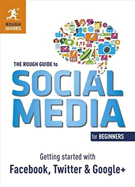 The Rough Guide to Social Media for Beginners: Getting Started with Facebook, Twitter and Google+ 9781409358336