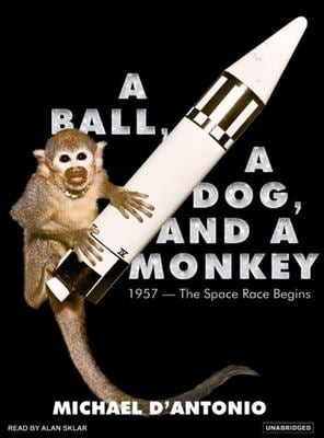 A Ball, a Dog, and a Monkey: 1957---The Space Race Begins 9781400155033