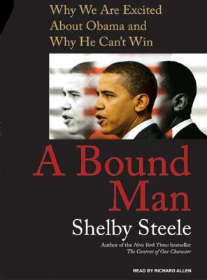 A Bound Man: Why We Are Excited about Obama and Why He Can't Win 9781400106035