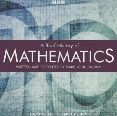 A Brief History of Mathematics: The Complete BBC Radio 4 Series 9781408469651