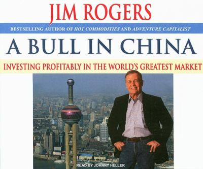A Bull in China: Investing Profitably in the World's Greatest Market 9781400105939