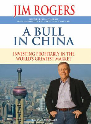 A Bull in China: Investing Profitably in the World's Greatest Market 9781400155934