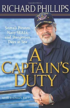 A Captain's Duty: Somali Pirates, Navy SEALs, and Dangerous Days at Sea 9781401323806