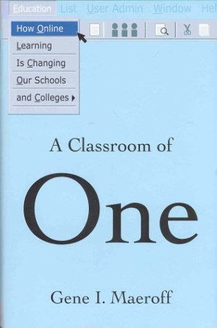 A Classroom of One: How Online Learning Is Changing Our Schools and Colleges 9781403960856