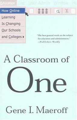 A Classroom of One: How Online Learning Is Changing Our Schools and Colleges 9781403965370
