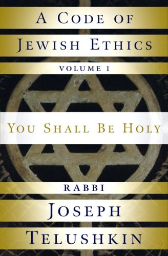 A Code of Jewish Ethics: Volume 1: You Shall Be Holy 9781400048359