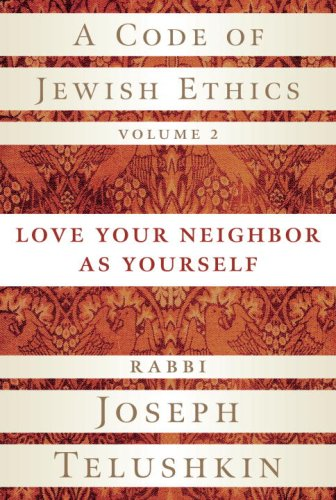 A Code of Jewish Ethics, Volume 2: Love Your Neighbor as Yourself 9781400048366