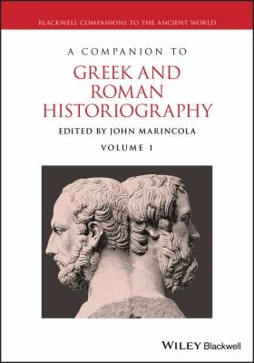 A Companion to Greek and Roman Historiography, Volumes 1 & 2