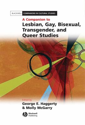 A Companion to Lesbian, Gay, Bisexual, Transgender, and Queer Studies 9781405113298