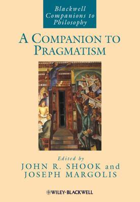 A Companion to Pragmatism 9781405116213